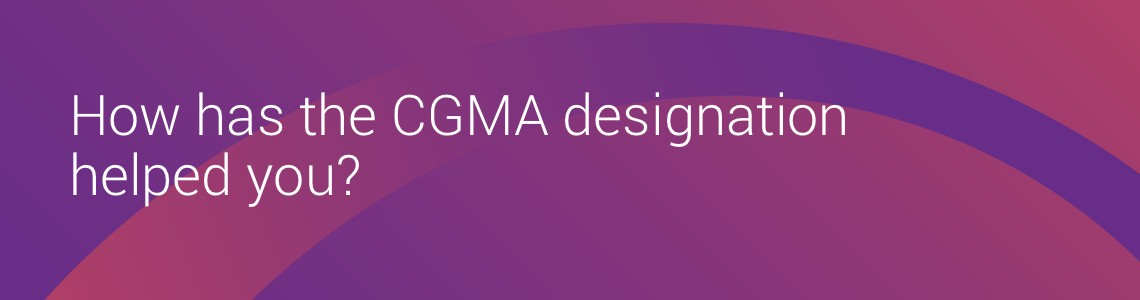 How has the CGMA designation helped you?