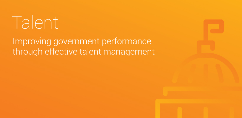 Improving government performance through effective talent management