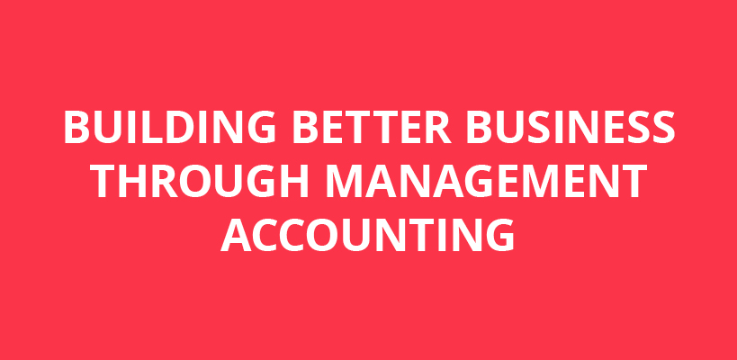 Building better business through management accounting