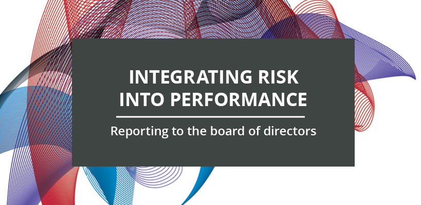 Integrating risk into performance: Reporting to the board of directors