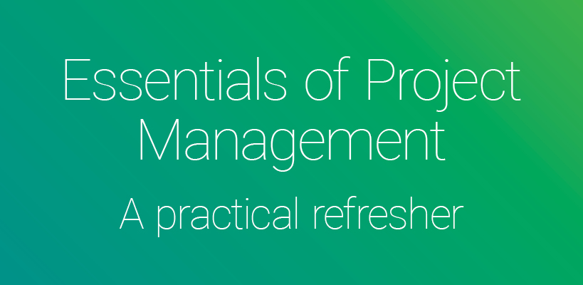 Essentials of project management — a practical refresher